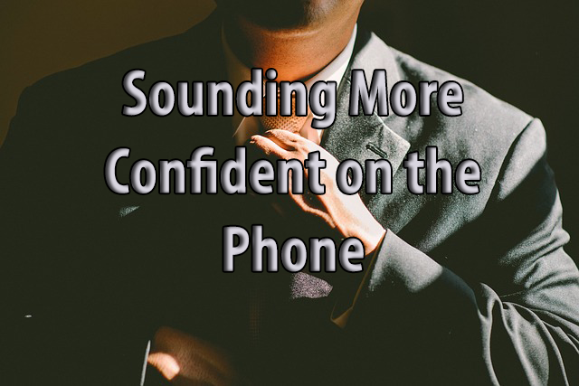 sounding more confident on the phone